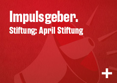 Impulsgeber. Stiftung: April Stiftung
